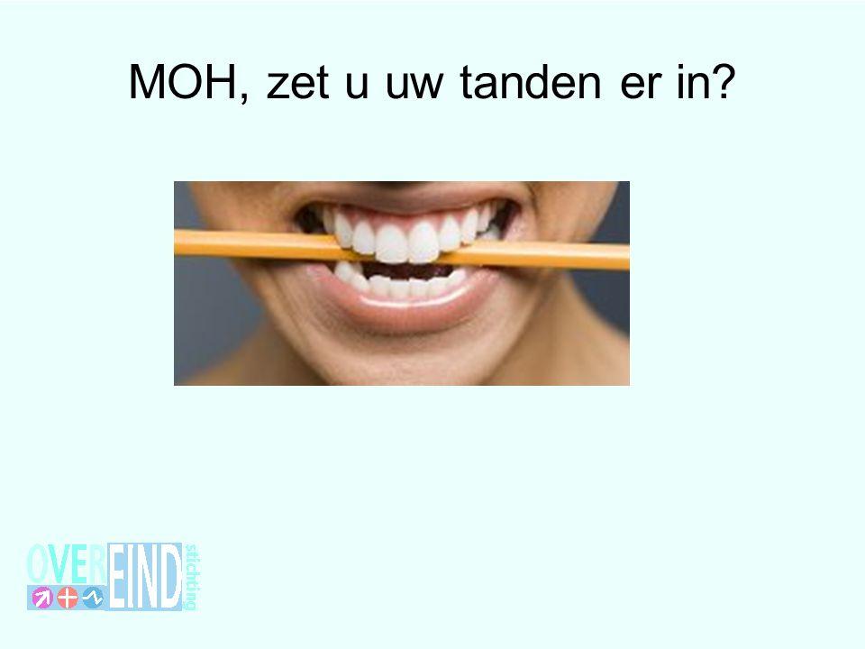 MOH, zet u uw tanden er in