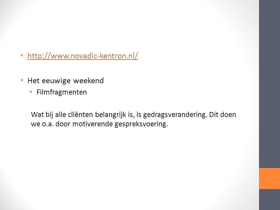 http://www.novadic-kentron.nl/ Het eeuwige weekend Filmfragmenten Wat bij alle cliënten belangrijk is, is gedragsverandering.