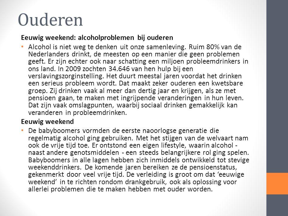 Ouderen Eeuwig weekend: alcoholproblemen bij ouderen Alcohol is niet weg te denken uit onze samenleving.