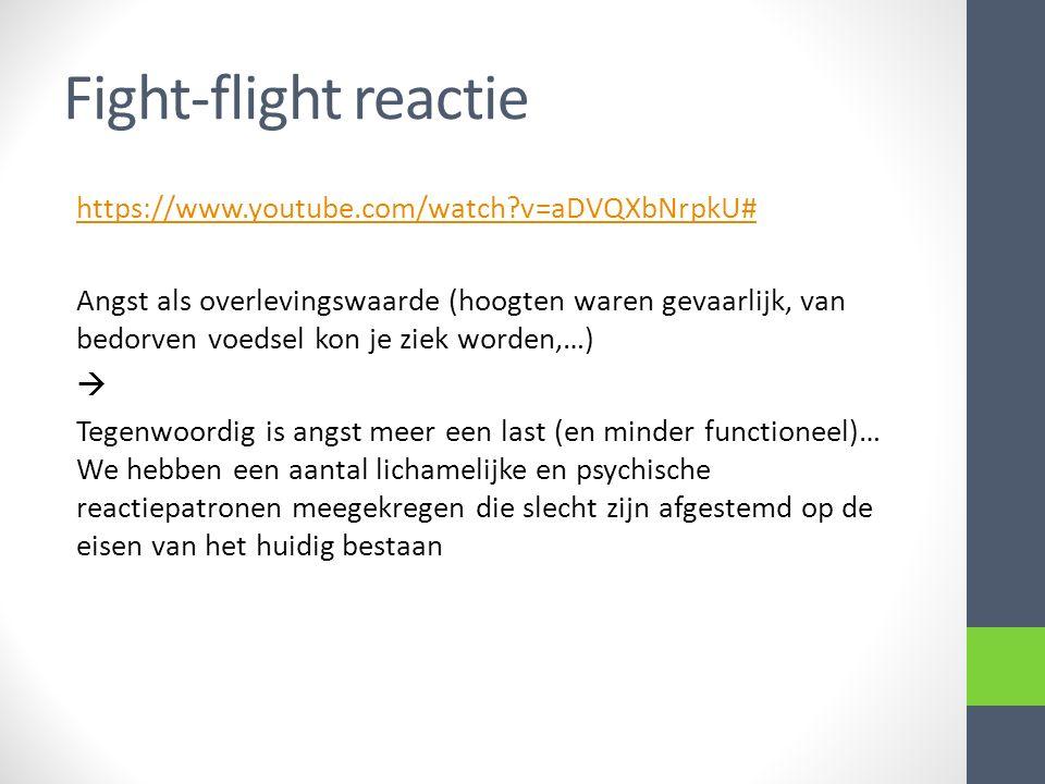 Fight-flight reactie https://www.youtube.com/watch?v=aDVQXbNrpkU# Angst als overlevingswaarde (hoogten waren gevaarlijk, van bedorven voedsel kon je z