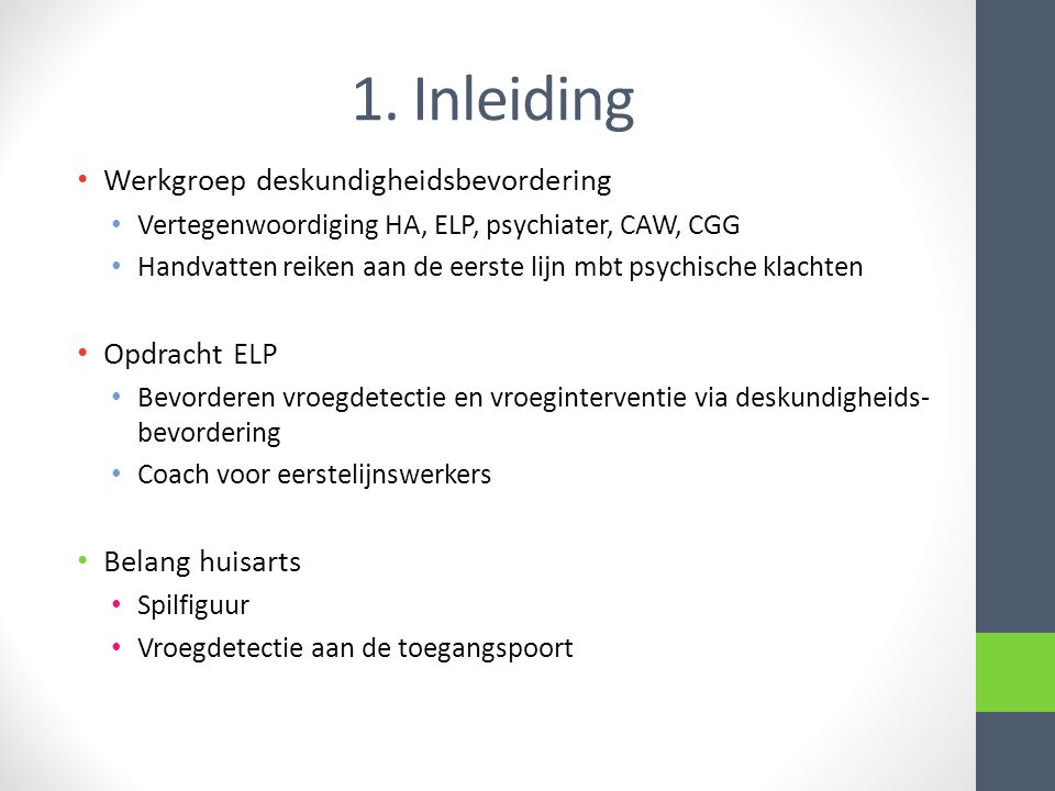 1. Inleiding Werkgroep deskundigheidsbevordering Vertegenwoordiging HA, ELP, psychiater, CAW, CGG Handvatten reiken aan de eerste lijn mbt psychische