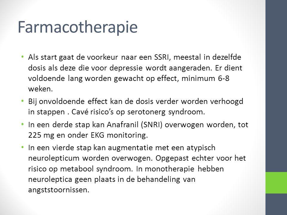 Farmacotherapie Als start gaat de voorkeur naar een SSRI, meestal in dezelfde dosis als deze die voor depressie wordt aangeraden. Er dient voldoende l