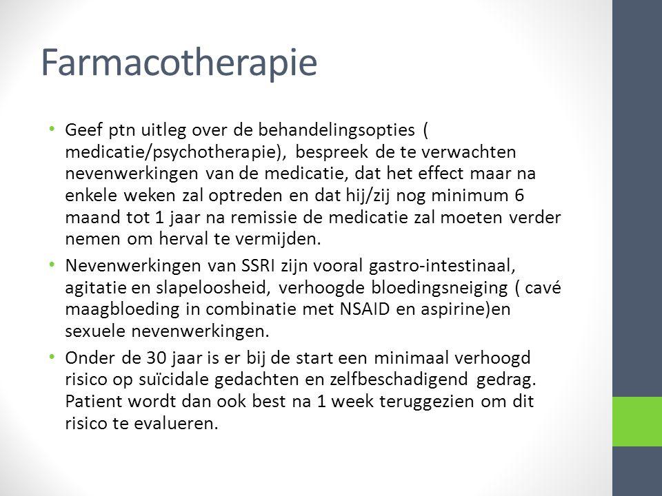 Farmacotherapie Geef ptn uitleg over de behandelingsopties ( medicatie/psychotherapie), bespreek de te verwachten nevenwerkingen van de medicatie, dat