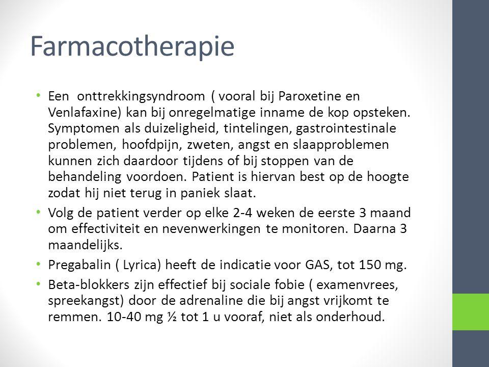 Farmacotherapie Een onttrekkingsyndroom ( vooral bij Paroxetine en Venlafaxine) kan bij onregelmatige inname de kop opsteken. Symptomen als duizelighe