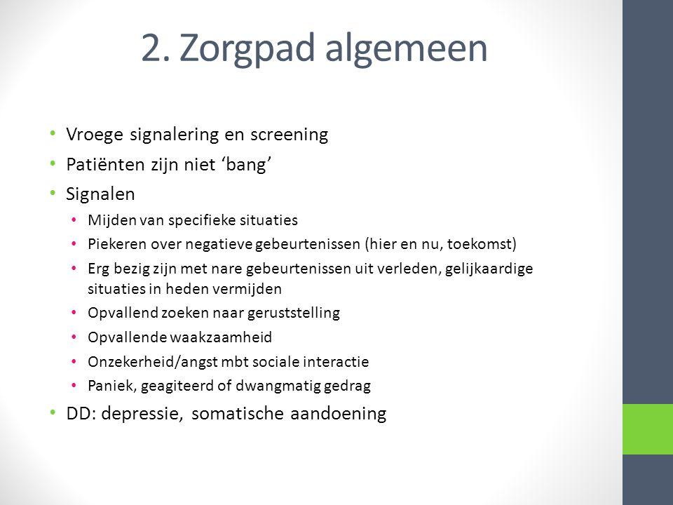 2. Zorgpad algemeen Vroege signalering en screening Patiënten zijn niet 'bang' Signalen Mijden van specifieke situaties Piekeren over negatieve gebeur