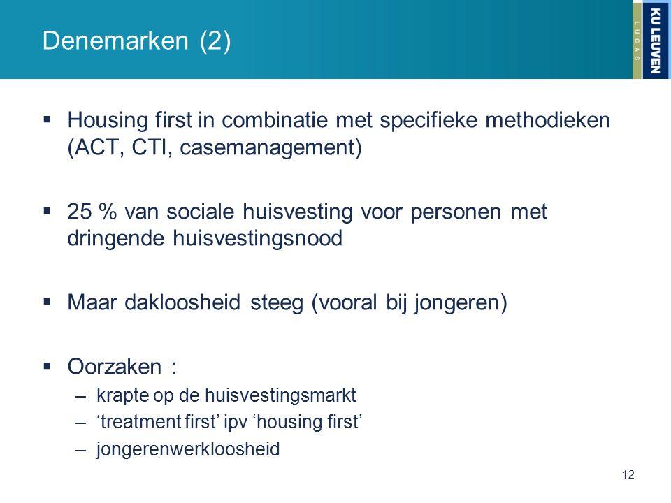  Housing first in combinatie met specifieke methodieken (ACT, CTI, casemanagement)  25 % van sociale huisvesting voor personen met dringende huisvestingsnood  Maar dakloosheid steeg (vooral bij jongeren)  Oorzaken : –krapte op de huisvestingsmarkt –'treatment first' ipv 'housing first' –jongerenwerkloosheid Denemarken (2) 12