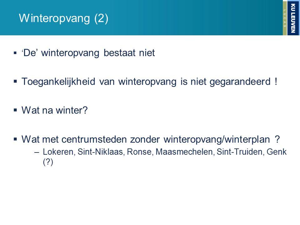 Winteropvang (2)  ' De' winteropvang bestaat niet  Toegankelijkheid van winteropvang is niet gegarandeerd !  Wat na winter?  Wat met centrumsteden