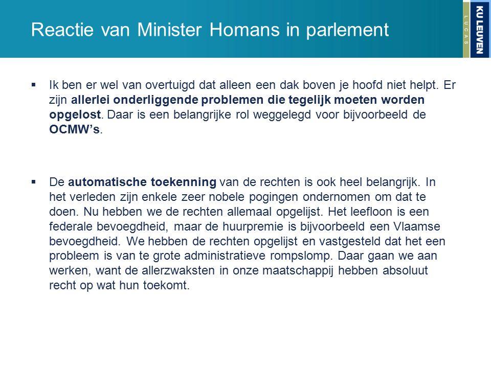 Reactie van Minister Homans in parlement  Ik ben er wel van overtuigd dat alleen een dak boven je hoofd niet helpt. Er zijn allerlei onderliggende pr