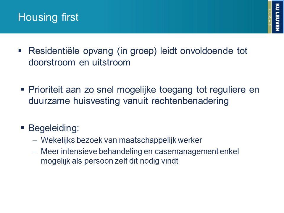 Housing first  Residentiële opvang (in groep) leidt onvoldoende tot doorstroom en uitstroom  Prioriteit aan zo snel mogelijke toegang tot reguliere