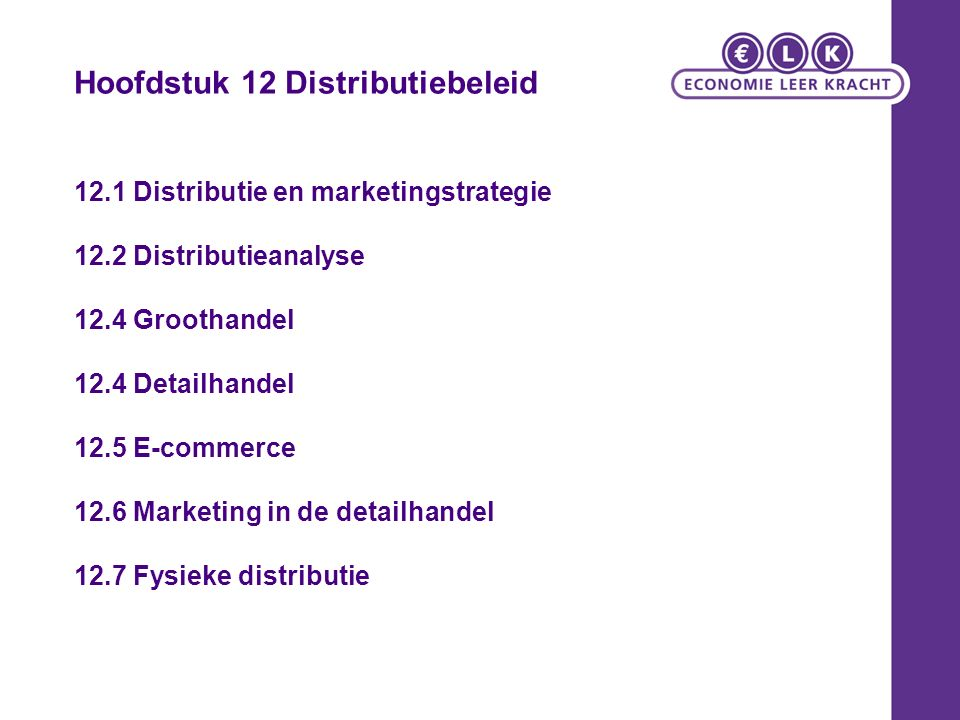 Hoofdstuk 12 Distributiebeleid 12.1 Distributie en marketingstrategie 12.2 Distributieanalyse 12.4 Groothandel 12.4 Detailhandel 12.5 E-commerce 12.6 Marketing in de detailhandel 12.7 Fysieke distributie