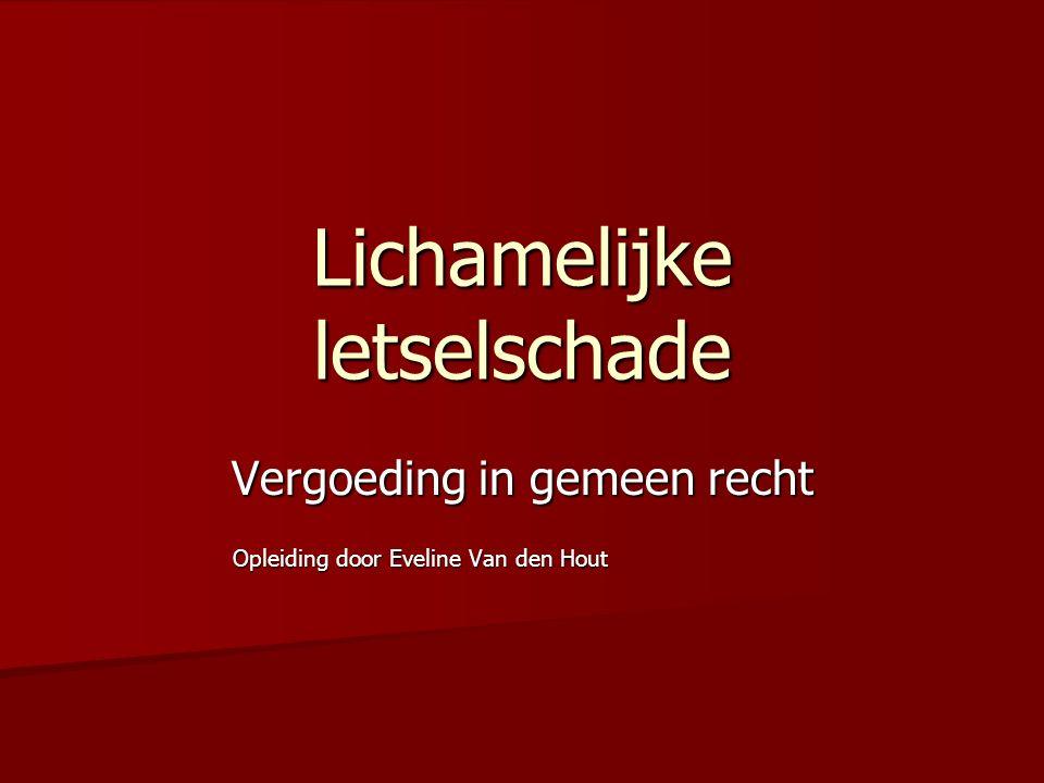 Lichamelijke letselschade Vergoeding in gemeen recht Opleiding door Eveline Van den Hout Opleiding door Eveline Van den Hout