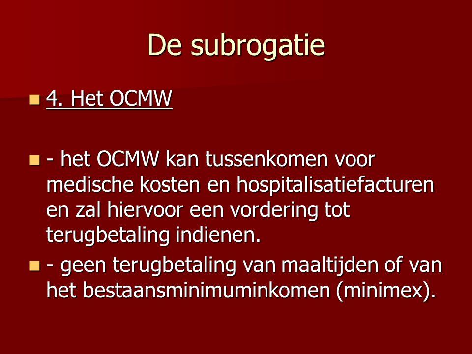De subrogatie 4. Het OCMW 4. Het OCMW - het OCMW kan tussenkomen voor medische kosten en hospitalisatiefacturen en zal hiervoor een vordering tot teru