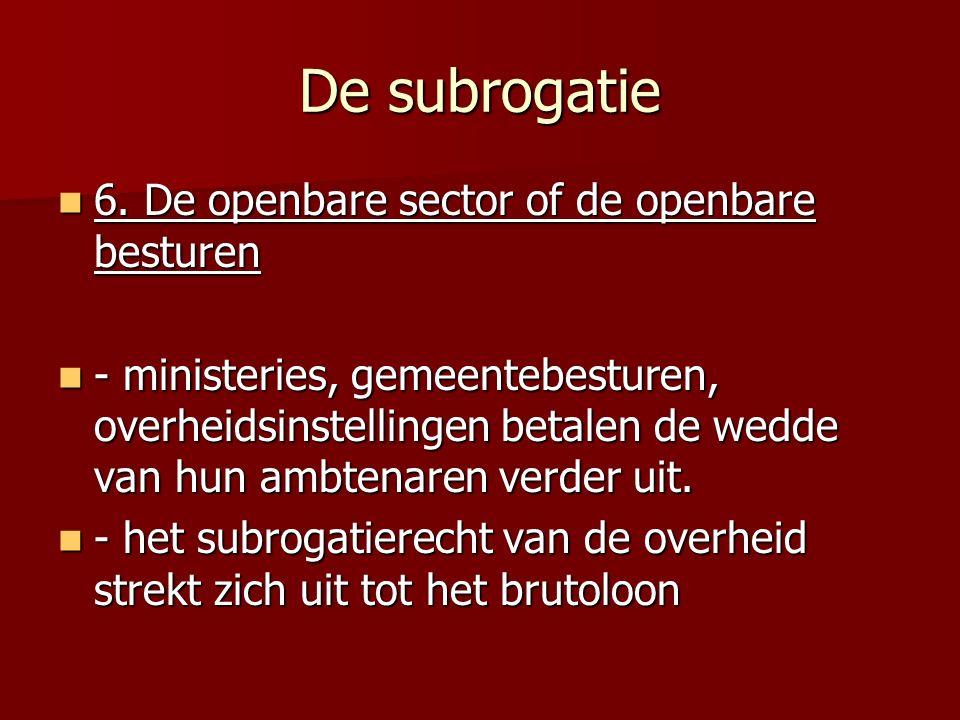 De subrogatie 6. De openbare sector of de openbare besturen 6. De openbare sector of de openbare besturen - ministeries, gemeentebesturen, overheidsin