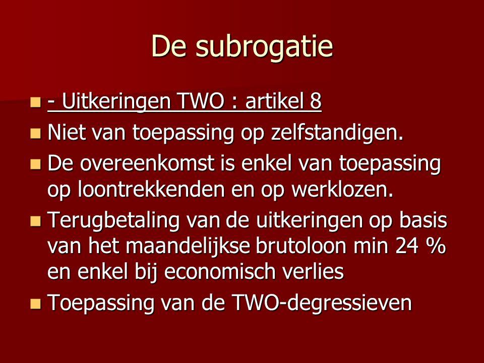 De subrogatie - Uitkeringen TWO : artikel 8 - Uitkeringen TWO : artikel 8 Niet van toepassing op zelfstandigen. Niet van toepassing op zelfstandigen.