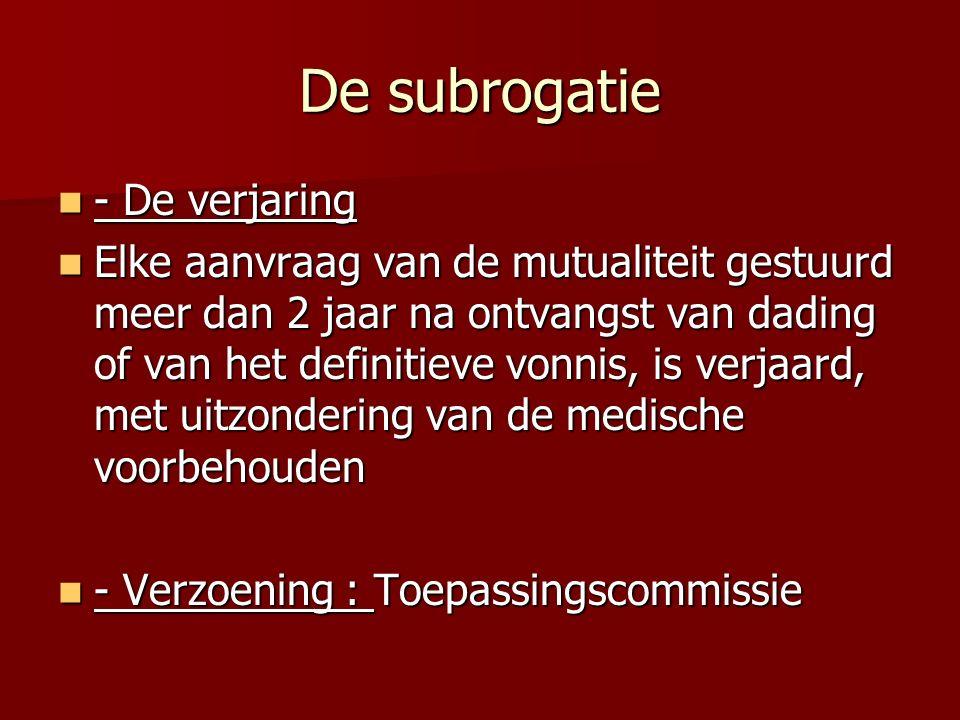 De subrogatie - De verjaring - De verjaring Elke aanvraag van de mutualiteit gestuurd meer dan 2 jaar na ontvangst van dading of van het definitieve v
