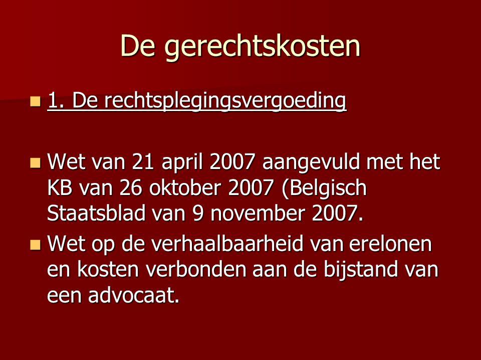 De gerechtskosten 1. De rechtsplegingsvergoeding 1. De rechtsplegingsvergoeding Wet van 21 april 2007 aangevuld met het KB van 26 oktober 2007 (Belgis
