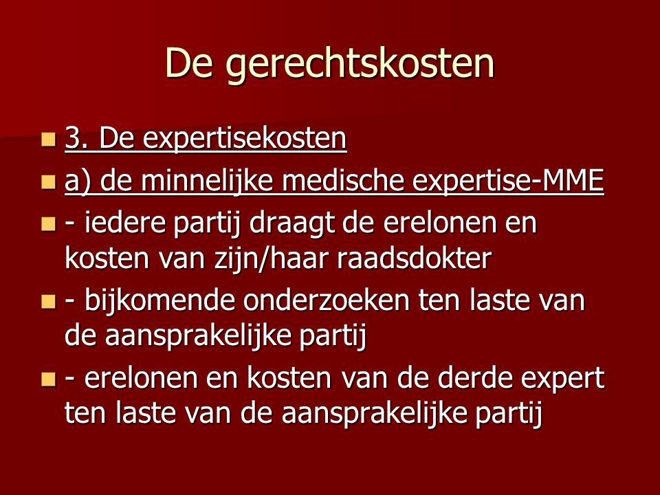 De gerechtskosten 3. De expertisekosten 3. De expertisekosten a) de minnelijke medische expertise-MME a) de minnelijke medische expertise-MME - iedere
