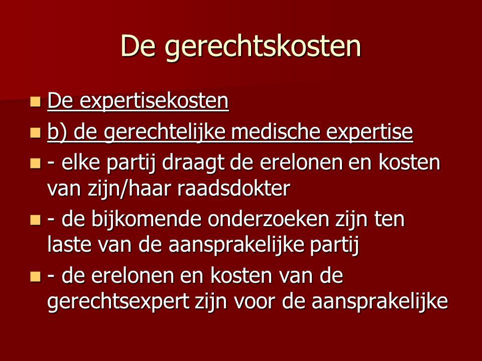 De gerechtskosten De expertisekosten De expertisekosten b) de gerechtelijke medische expertise b) de gerechtelijke medische expertise - elke partij dr