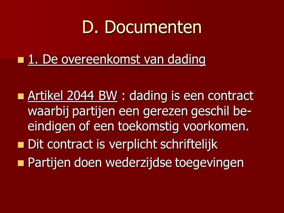 D. Documenten 1. De overeenkomst van dading 1. De overeenkomst van dading Artikel 2044 BW : dading is een contract waarbij partijen een gerezen geschi