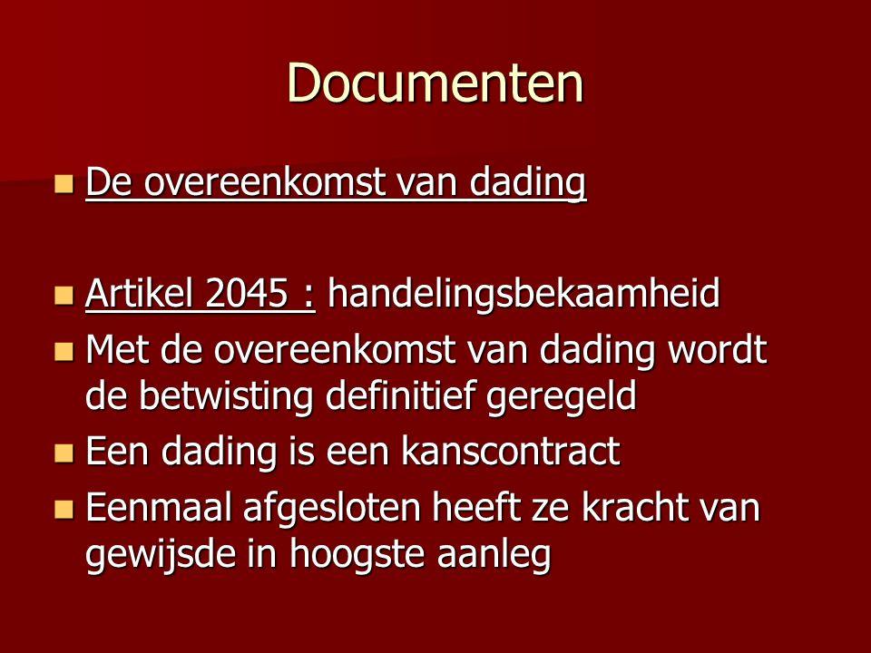Documenten De overeenkomst van dading De overeenkomst van dading Artikel 2045 : handelingsbekaamheid Artikel 2045 : handelingsbekaamheid Met de overee