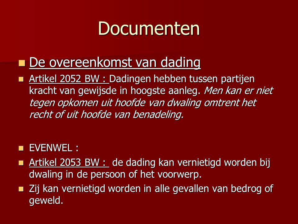 Documenten De overeenkomst van dading De overeenkomst van dading Artikel 2052 BW : Dadingen hebben tussen partijen kracht van gewijsde in hoogste aanleg.