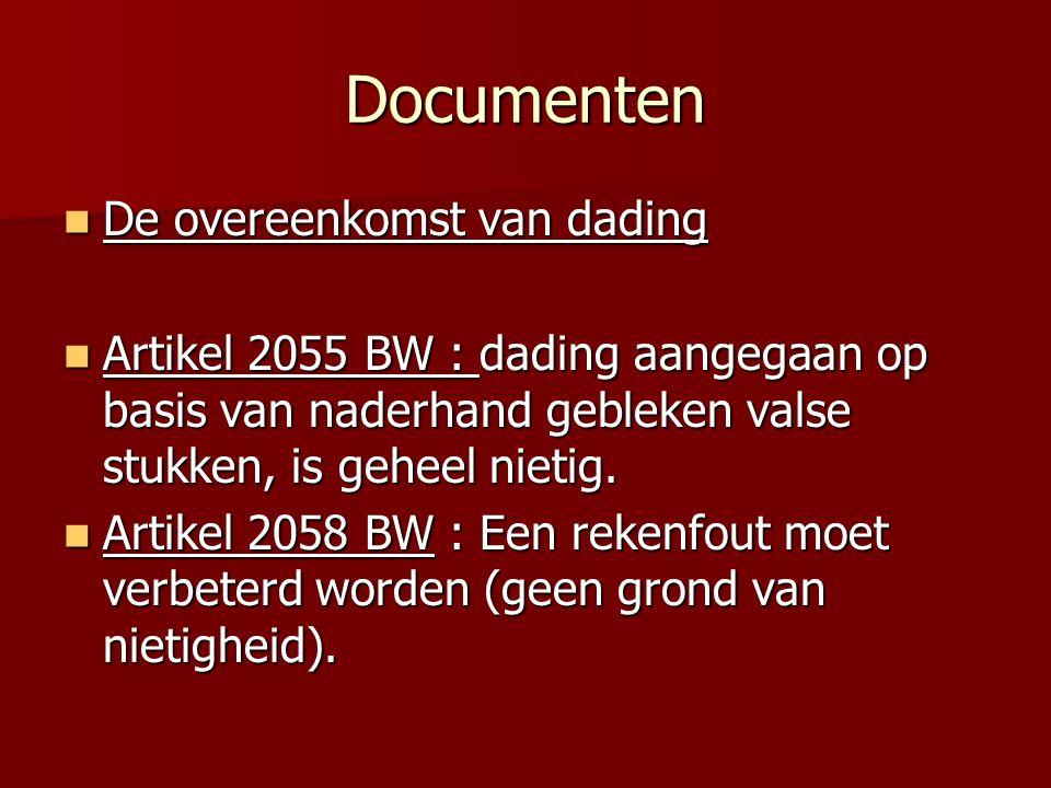 Documenten De overeenkomst van dading De overeenkomst van dading Artikel 2055 BW : dading aangegaan op basis van naderhand gebleken valse stukken, is geheel nietig.