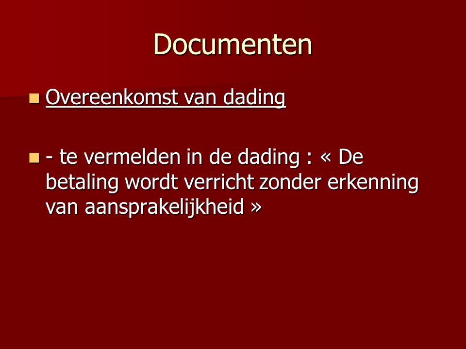 Documenten Overeenkomst van dading Overeenkomst van dading - te vermelden in de dading : « De betaling wordt verricht zonder erkenning van aansprakelijkheid » - te vermelden in de dading : « De betaling wordt verricht zonder erkenning van aansprakelijkheid »