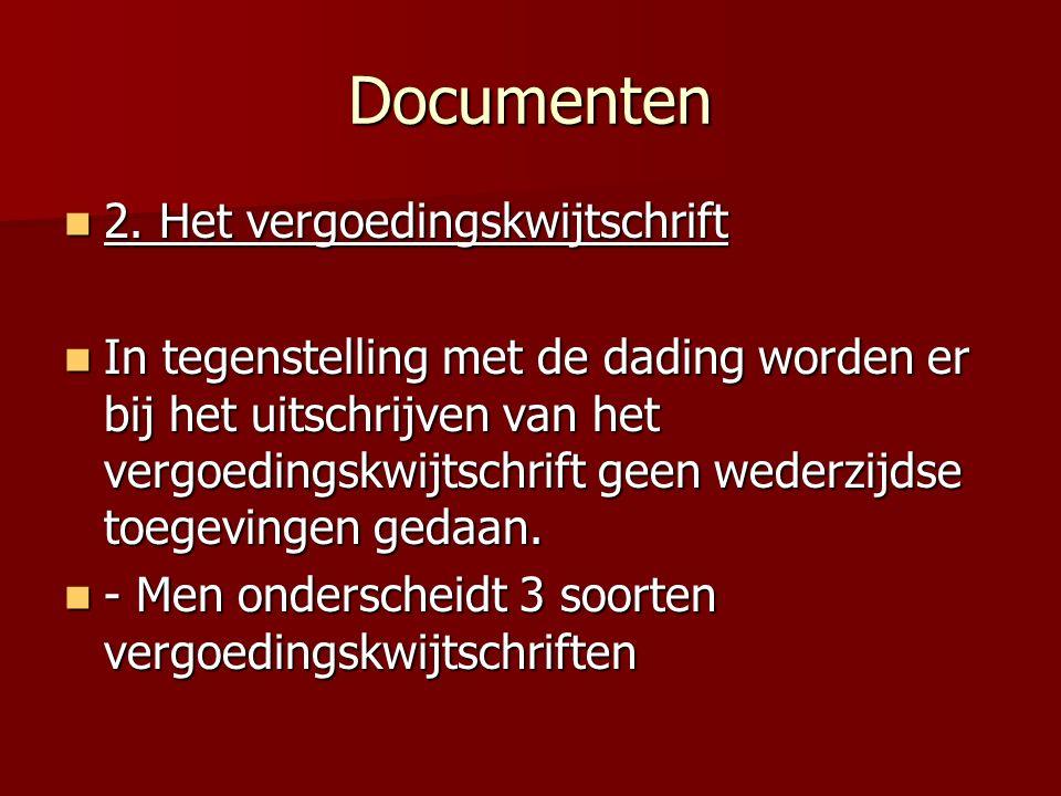 Documenten 2. Het vergoedingskwijtschrift 2. Het vergoedingskwijtschrift In tegenstelling met de dading worden er bij het uitschrijven van het vergoed