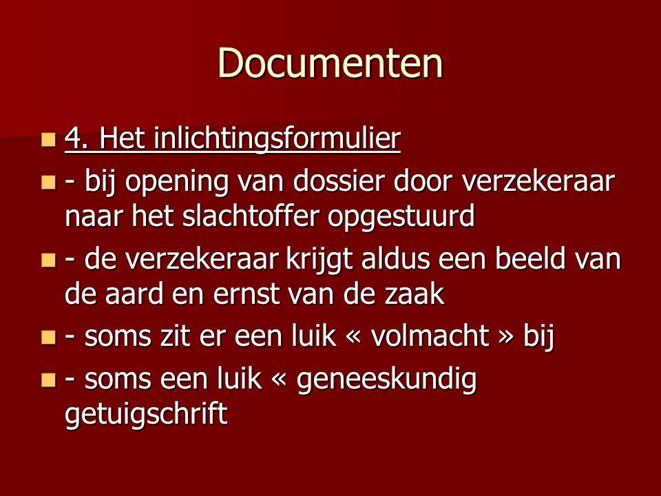 Documenten 4. Het inlichtingsformulier 4. Het inlichtingsformulier - bij opening van dossier door verzekeraar naar het slachtoffer opgestuurd - bij op