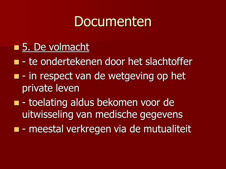 Documenten 5. De volmacht 5. De volmacht - te ondertekenen door het slachtoffer - te ondertekenen door het slachtoffer - in respect van de wetgeving o