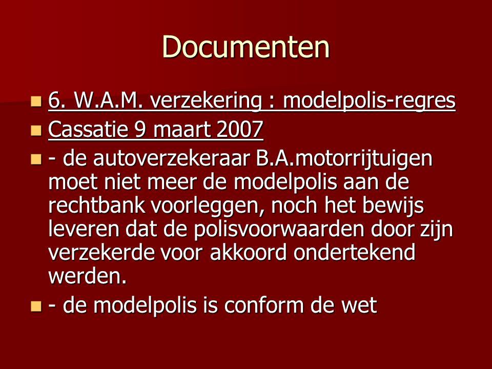 Documenten 6. W.A.M. verzekering : modelpolis-regres 6. W.A.M. verzekering : modelpolis-regres Cassatie 9 maart 2007 Cassatie 9 maart 2007 - de autove