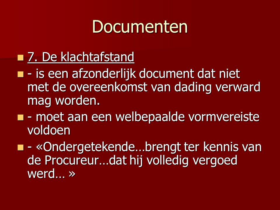 Documenten 7. De klachtafstand 7. De klachtafstand - is een afzonderlijk document dat niet met de overeenkomst van dading verward mag worden. - is een