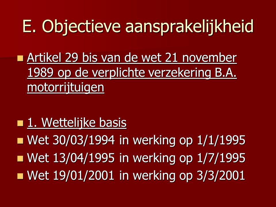 E. Objectieve aansprakelijkheid Artikel 29 bis van de wet 21 november 1989 op de verplichte verzekering B.A. motorrijtuigen Artikel 29 bis van de wet
