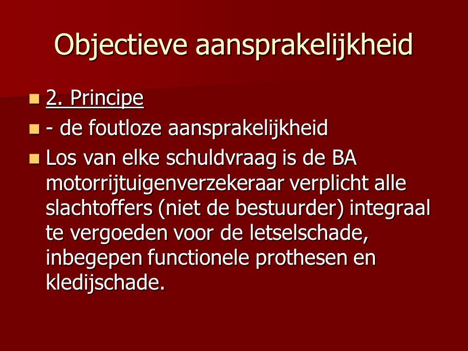 Objectieve aansprakelijkheid 2. Principe 2. Principe - de foutloze aansprakelijkheid - de foutloze aansprakelijkheid Los van elke schuldvraag is de BA