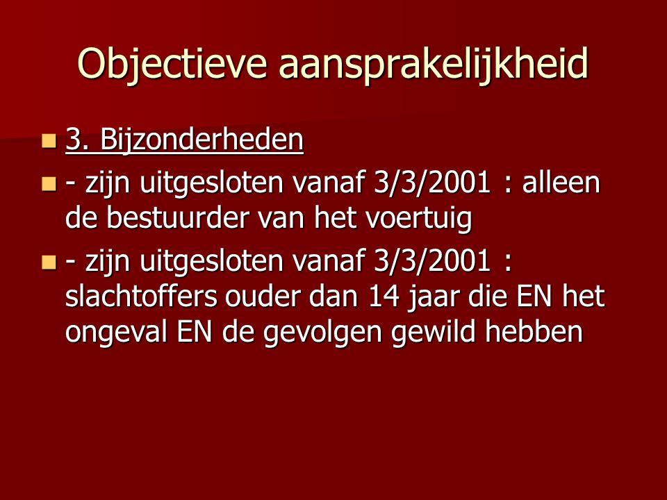 Objectieve aansprakelijkheid 3. Bijzonderheden 3. Bijzonderheden - zijn uitgesloten vanaf 3/3/2001 : alleen de bestuurder van het voertuig - zijn uitg