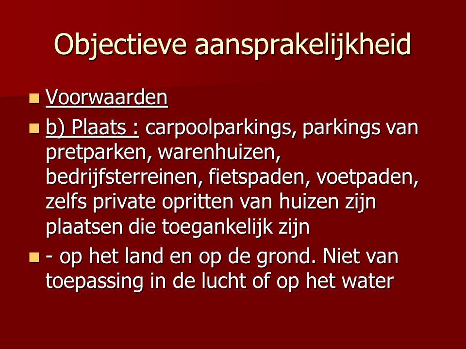 Objectieve aansprakelijkheid Voorwaarden Voorwaarden b) Plaats : carpoolparkings, parkings van pretparken, warenhuizen, bedrijfsterreinen, fietspaden,