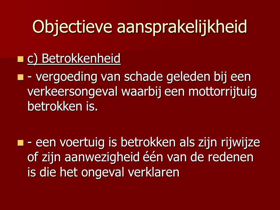 Objectieve aansprakelijkheid c) Betrokkenheid c) Betrokkenheid - vergoeding van schade geleden bij een verkeersongeval waarbij een mottorrijtuig betrokken is.