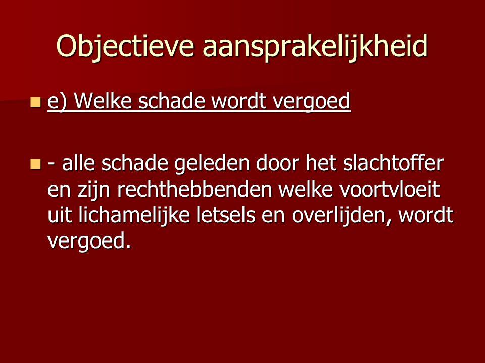 Objectieve aansprakelijkheid e) Welke schade wordt vergoed e) Welke schade wordt vergoed - alle schade geleden door het slachtoffer en zijn rechthebbe