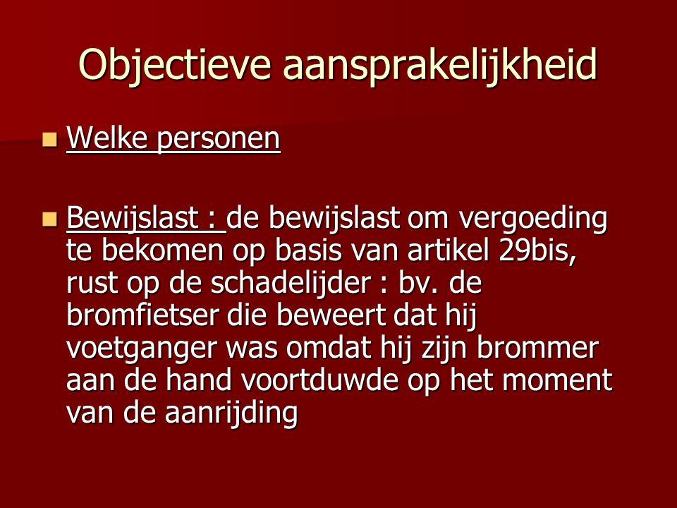 Objectieve aansprakelijkheid Welke personen Welke personen Bewijslast : de bewijslast om vergoeding te bekomen op basis van artikel 29bis, rust op de schadelijder : bv.