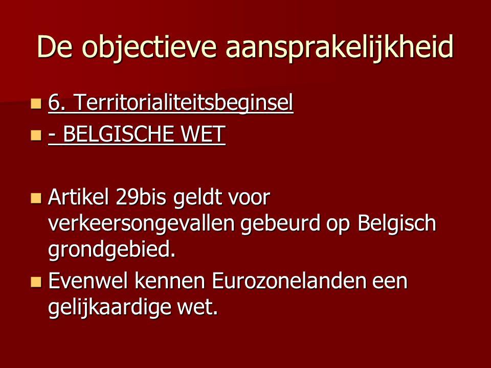 De objectieve aansprakelijkheid 6. Territorialiteitsbeginsel 6. Territorialiteitsbeginsel - BELGISCHE WET - BELGISCHE WET Artikel 29bis geldt voor ver