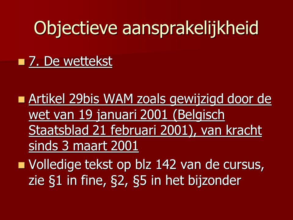 Objectieve aansprakelijkheid 7. De wettekst 7. De wettekst Artikel 29bis WAM zoals gewijzigd door de wet van 19 januari 2001 (Belgisch Staatsblad 21 f