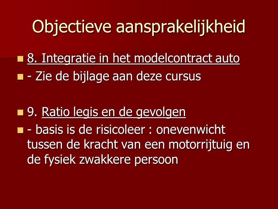 Objectieve aansprakelijkheid 8. Integratie in het modelcontract auto 8. Integratie in het modelcontract auto - Zie de bijlage aan deze cursus - Zie de