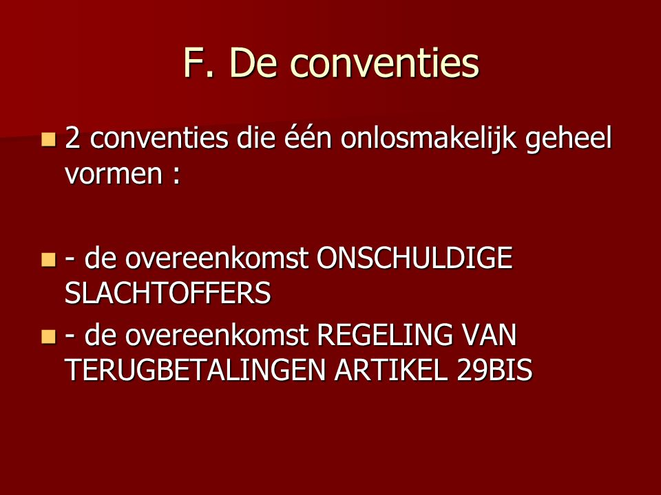 F. De conventies 2 conventies die één onlosmakelijk geheel vormen : 2 conventies die één onlosmakelijk geheel vormen : - de overeenkomst ONSCHULDIGE S