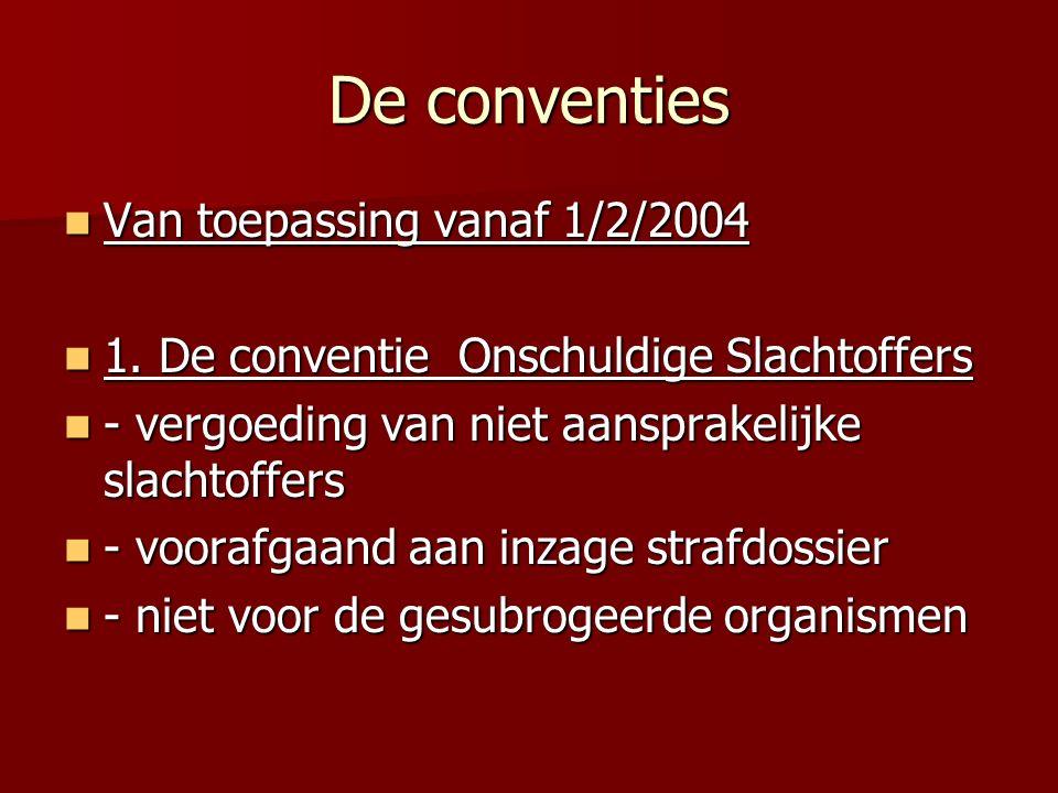 De conventies Van toepassing vanaf 1/2/2004 Van toepassing vanaf 1/2/2004 1. De conventie Onschuldige Slachtoffers 1. De conventie Onschuldige Slachto
