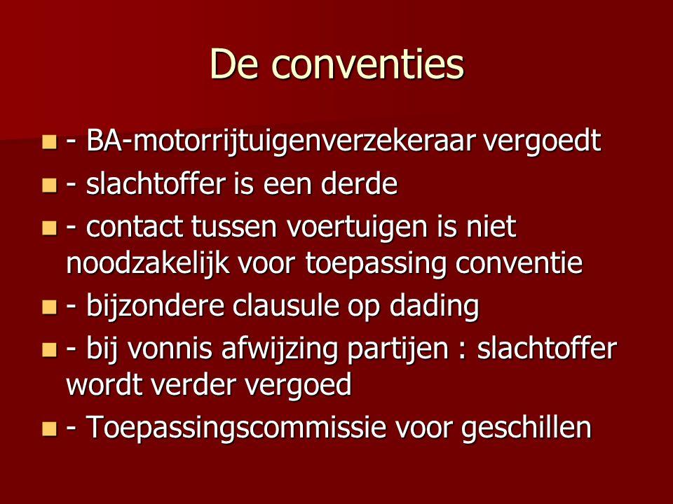 De conventies - BA-motorrijtuigenverzekeraar vergoedt - BA-motorrijtuigenverzekeraar vergoedt - slachtoffer is een derde - slachtoffer is een derde - contact tussen voertuigen is niet noodzakelijk voor toepassing conventie - contact tussen voertuigen is niet noodzakelijk voor toepassing conventie - bijzondere clausule op dading - bijzondere clausule op dading - bij vonnis afwijzing partijen : slachtoffer wordt verder vergoed - bij vonnis afwijzing partijen : slachtoffer wordt verder vergoed - Toepassingscommissie voor geschillen - Toepassingscommissie voor geschillen