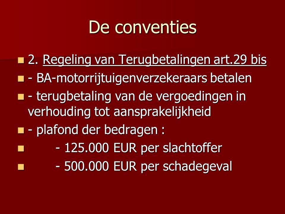 De conventies 2. Regeling van Terugbetalingen art.29 bis 2. Regeling van Terugbetalingen art.29 bis - BA-motorrijtuigenverzekeraars betalen - BA-motor