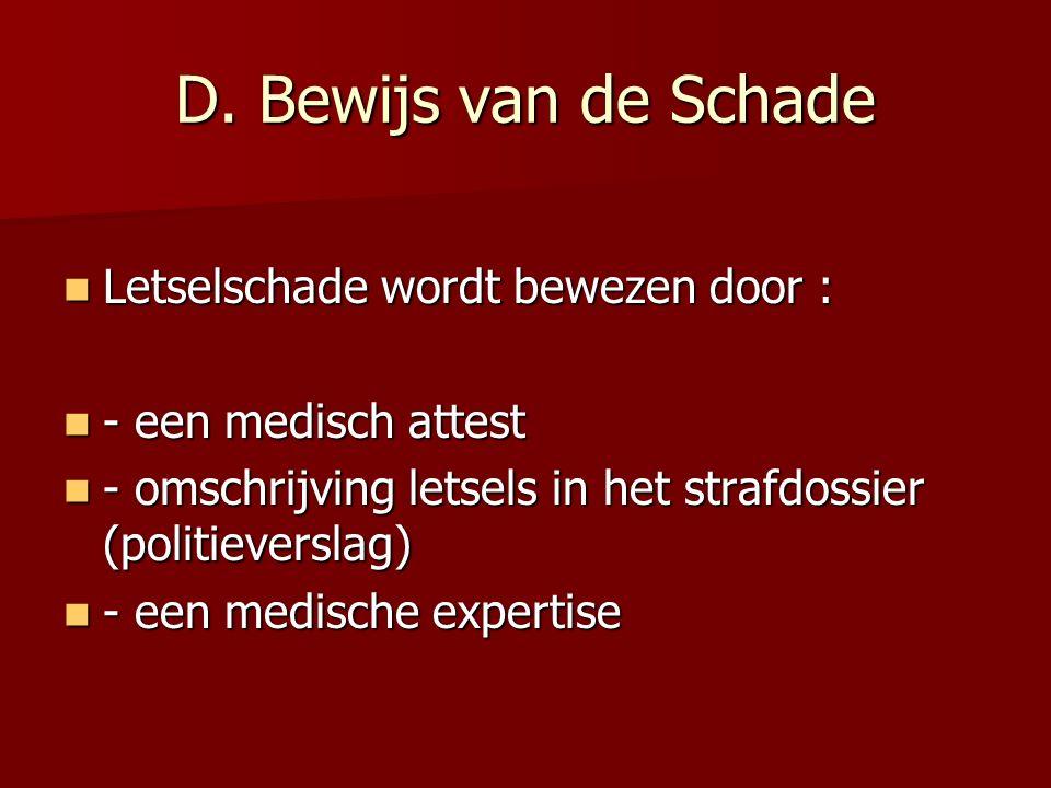 D. Bewijs van de Schade Letselschade wordt bewezen door : Letselschade wordt bewezen door : - een medisch attest - een medisch attest - omschrijving l