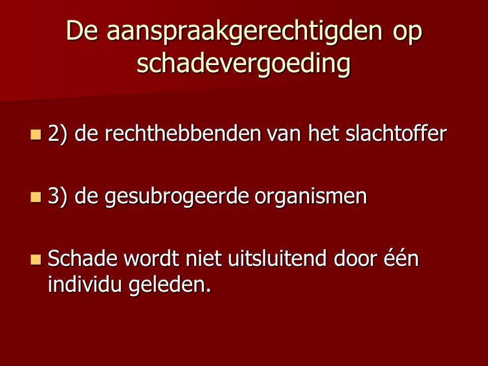 De aanspraakgerechtigden op schadevergoeding 2) de rechthebbenden van het slachtoffer 2) de rechthebbenden van het slachtoffer 3) de gesubrogeerde org