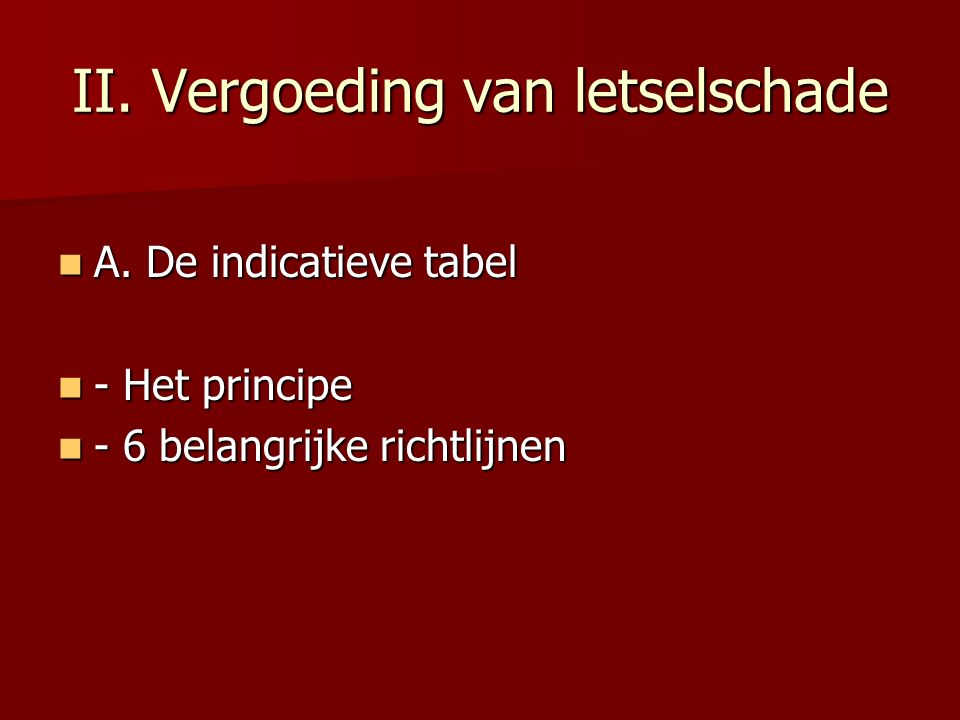 II. Vergoeding van letselschade A. De indicatieve tabel A. De indicatieve tabel - Het principe - Het principe - 6 belangrijke richtlijnen - 6 belangri