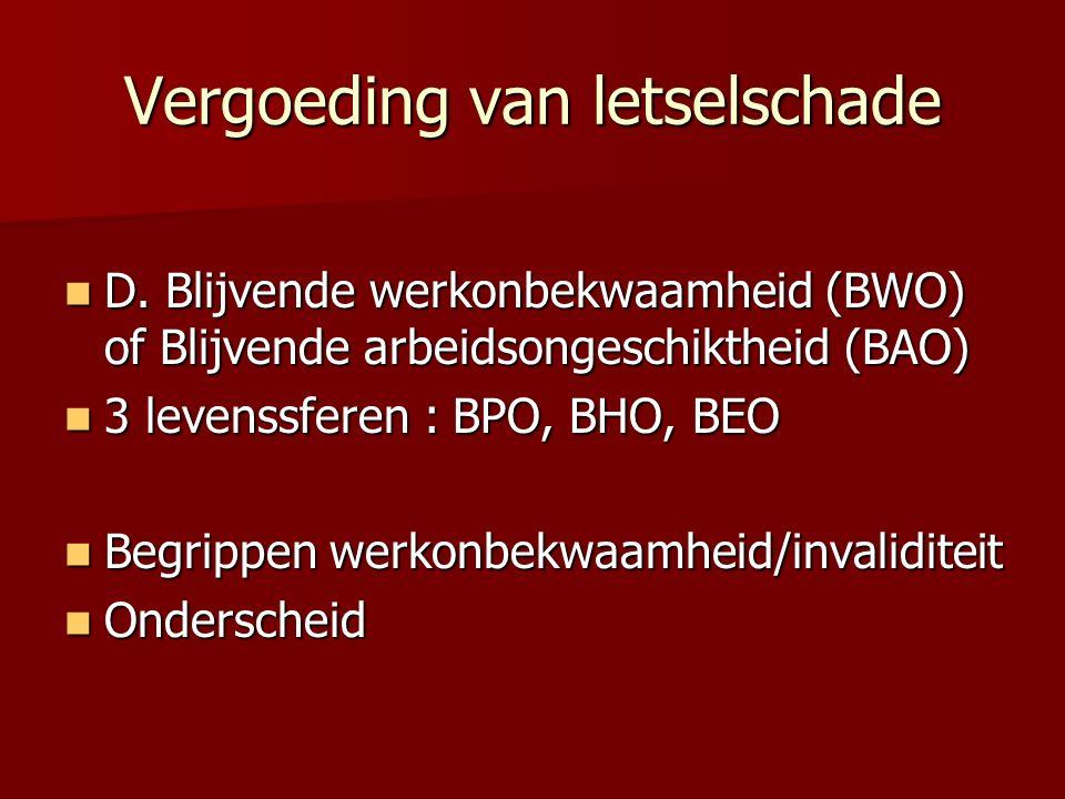 Vergoeding van letselschade D. Blijvende werkonbekwaamheid (BWO) of Blijvende arbeidsongeschiktheid (BAO) D. Blijvende werkonbekwaamheid (BWO) of Blij